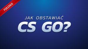 Obstawianie meczy CS:GO – gdzie i jak to działa?