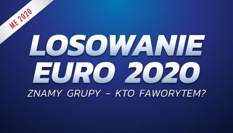 Losowanie EURO 2020. Znamy grupy – kto faworytem?