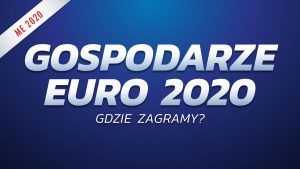 Gospodarze EURO 2020. Gdzie zagramy?