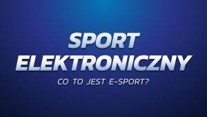 Czym jest sport elektroniczny?