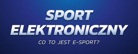 Sport elektroniczny - czym jest e-sport?