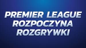 Premier League rozpoczyna rozgrywki