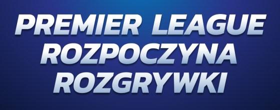 Rozgrywki Premier League rozpoczęte