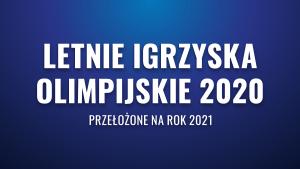 Letnie igrzyska olimpijskie 2020 – przełożone na rok 2021