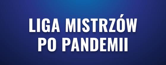 Liga Mistrzów po pandemii