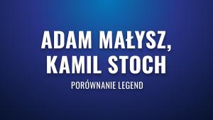 Adam Małysz, Kamil Stoch – porównanie legend polskich skoków narciarskich