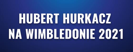 Huber Hurkacz na Wimbledonie 2021