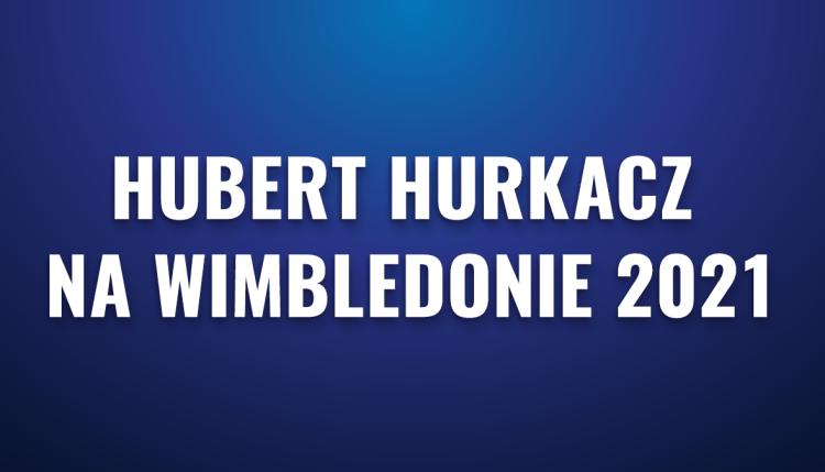 Hubert Hurkacz na Wimbledonie 2021