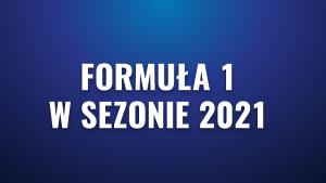 Formuła 1 w sezonie 2021 – jakie wydarzenia jeszcze przed nami?