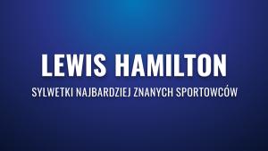 Lewis Hamilton – sylwetki najbardziej znanych sportowców
