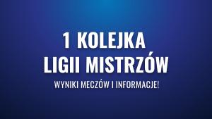 1. kolejka Ligi Mistrzów – wyniki meczów i informacje!