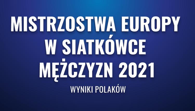 Mistrzostwa Europy w siatkówce mężczyzn 2021 – wyniki Polaków